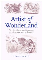 Artist of Wonderland: The Life, Political Cartoons, and Illustrations of Tenniel Frankie Morris
